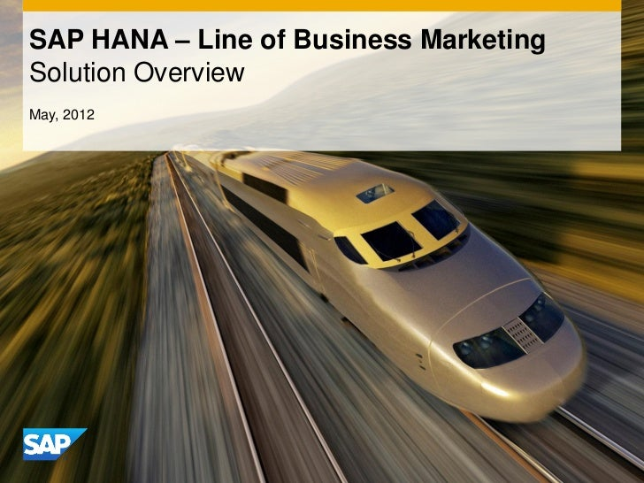 SAP HANA – Line of Business MarketingSolution OverviewMay, 2012