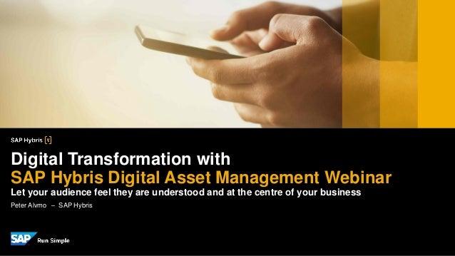 Peter Alvmo – SAP Hybris Digital Transformation with SAP Hybris Digital Asset Management Webinar Let your audience feel th...