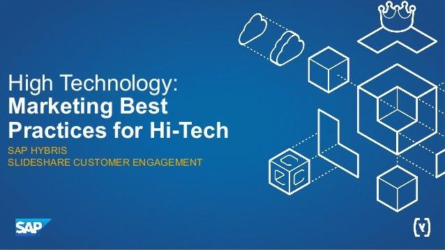 High Technology: Marketing Best Practices for Hi-Tech SAP HYBRIS SLIDESHARE CUSTOMER ENGAGEMENT