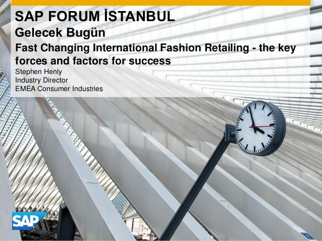 SAP FORUM İSTANBUL Gelecek Bugün Stephen Henly Industry Director EMEA Consumer Industries Fast Changing International Fash...