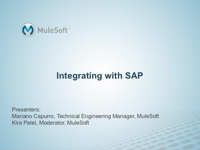 Integrating with SAPPresenters:Mariano Capurro, Technical Engineering Manager, MuleSoftKira Patel, Moderator, MuleSoft