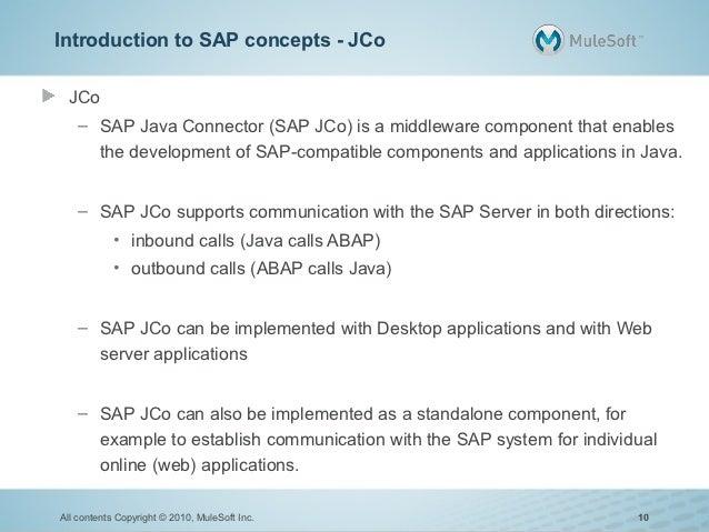 Introduction to SAP concepts - JCo JCo    – SAP Java Connector (SAP JCo) is a middleware component that enables      the d...