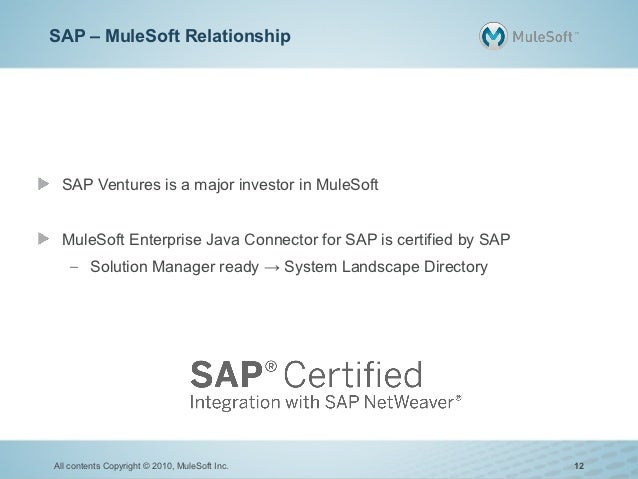 SAP – MuleSoft Relationship SAP Ventures is a major investor in MuleSoft MuleSoft Enterprise Java Connector for SAP is cer...