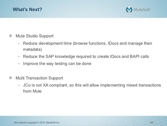 Whats Next? Mule Studio Support   – Reduce development time (browse functions, IDocs and manage their     metadata)   – Re...