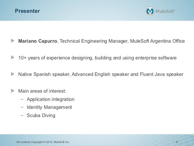 Presenter Mariano Capurro, Technical Engineering Manager, MuleSoft Argentina Office 10+ years of experience designing, bui...