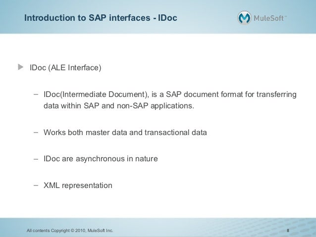 Introduction to SAP interfaces - IDoc IDoc (ALE Interface)   – IDoc(Intermediate Document), is a SAP document format for t...