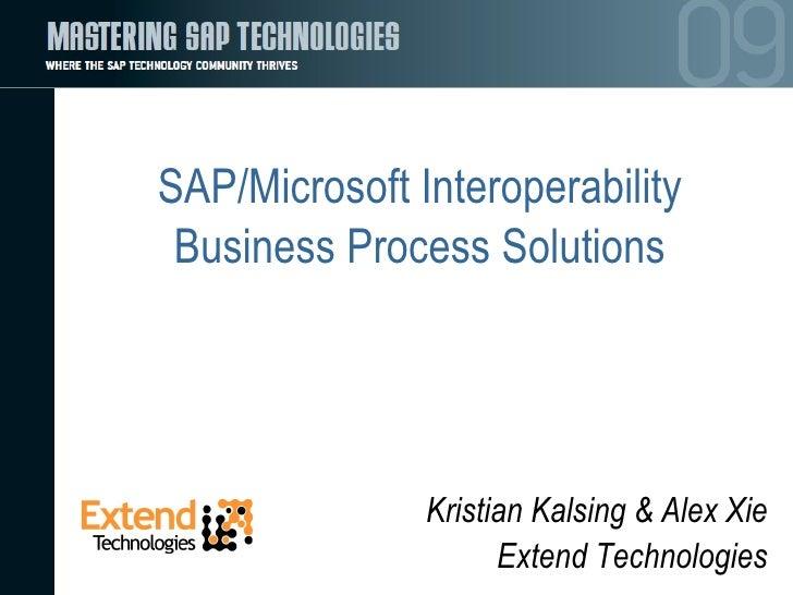 SAP/Microsoft Interoperability Business Process Solutions Kristian Kalsing & Alex Xie Extend Technologies