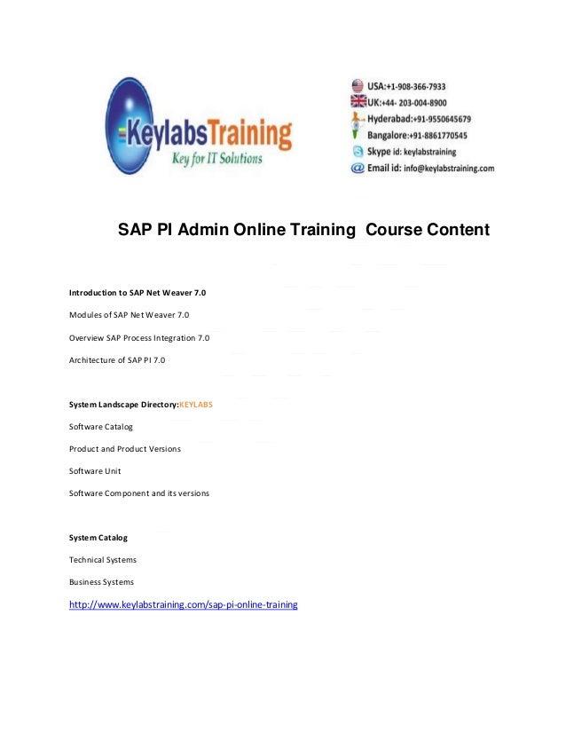 SAP PI Admin Online Training Course ContentIntroduction to SAP Net Weaver 7.0Modules of SAP Net Weaver 7.0Overview SAP Pro...