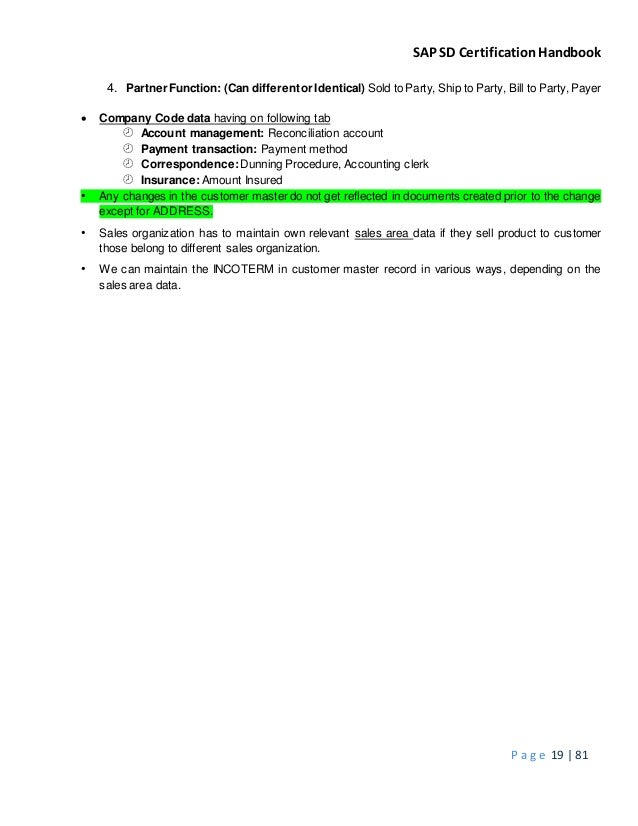 SAP SD CertificationHandbook P a g e 19 | 81 4. PartnerFunction: (Can differentorIdentical) Sold to Party, Ship to Party, ...