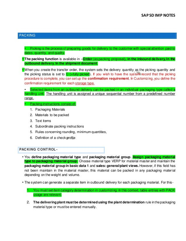SAP SD IMP NOTES PACKING • Picking is the process of preparing goods for delivery to the customer with special attention p...