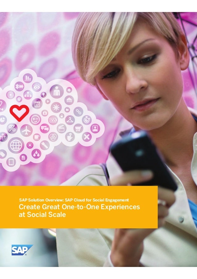 Create Great One-to-One Experiences at Social Scale SAP Solution Overview: SAP Cloud for Social Engagement