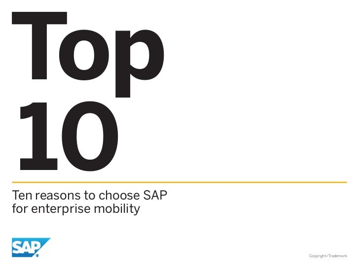 Top10Ten reasons to choose SAPfor enterprise mobility                            Copyright/Trademark