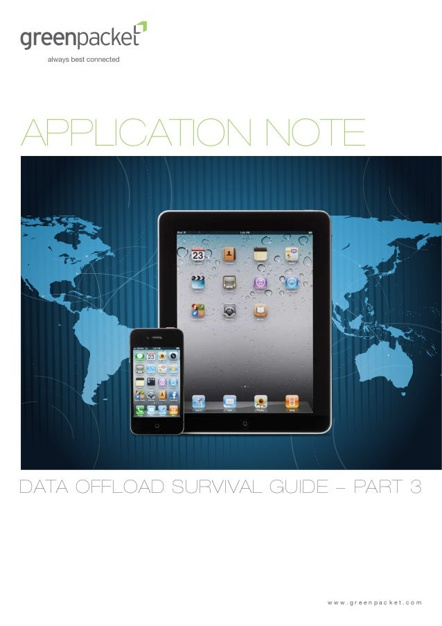 APPLICATION NOTEDATA OFFLOAD SURVIVAL GUIDE - PART 3                           www.greenpacket.com