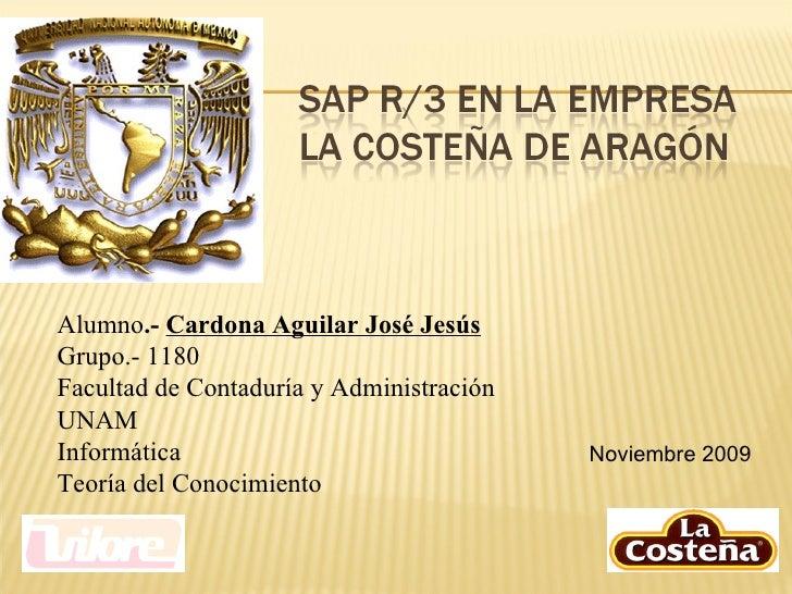 Noviembre 2009 Alumno .-  Cardona Aguilar José Jesús Grupo.- 1180 Facultad de Contaduría y Administración UNAM Informática...