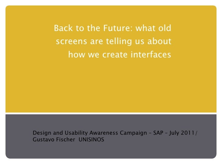 Back to the Future: what old screens are telling us about how we create interfaces Design and Usability Awareness Campaign...
