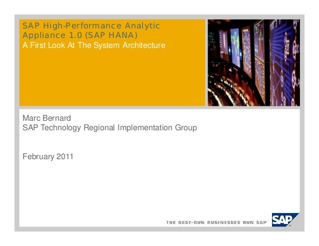 SAP High-Performance Analytic Appliance 1.0 (SAP HANA) A First Look At The System Architecture Marc Bernard SAP Technology...
