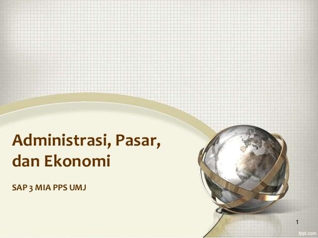 Administrasi, Pasar, dan Ekonomi SAP 3 MIA PPS UMJ 1