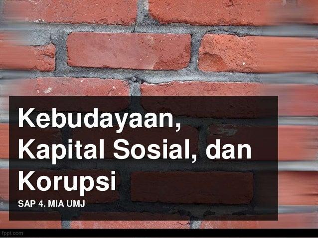 Kebudayaan, Kapital Sosial, dan Korupsi SAP 4. MIA UMJ