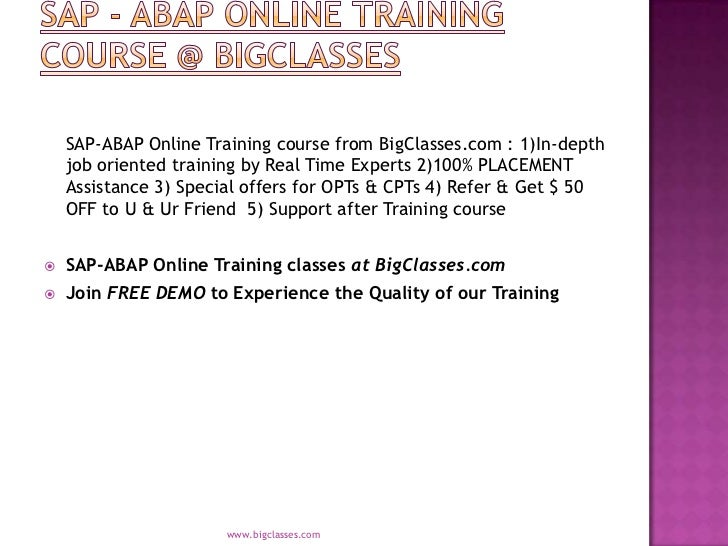 SAP-ABAP Online Training course from BigClasses.com : 1)In-depth    job oriented training by Real Time Experts 2)100% PLAC...