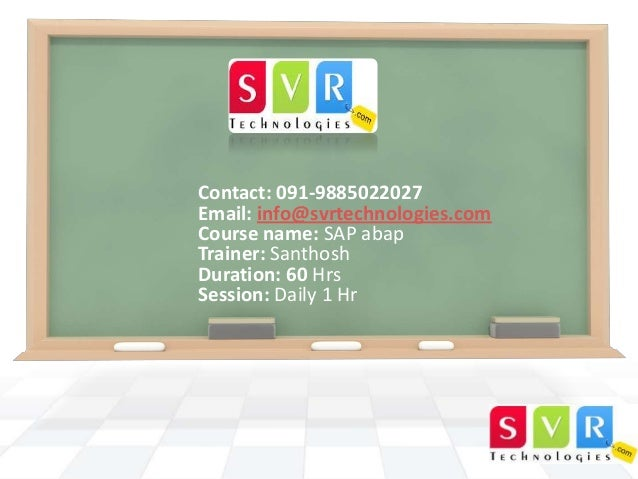 Contact: 091-9885022027 Email: info@svrtechnologies.com Course name: SAP abap Trainer: Santhosh Duration: 60 Hrs Session: ...