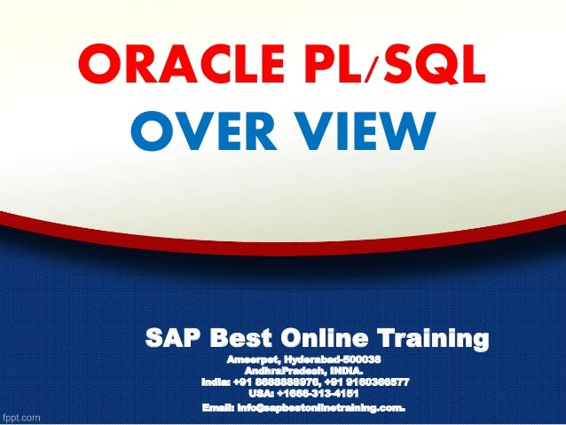 ORACLE PL/SQL OVER VIEW SAP Best Online Training Ameerpet, Hyderabad-500038 AndhraPradesh, INDIA. India: +91 8688888976, +...