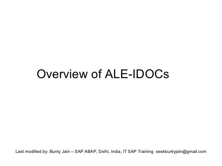 <ul><ul><li>Overview of ALE-IDOCs </li></ul></ul>Last modified by: Bunty Jain – SAP ABAP, Delhi, India, IT SAP Training  [...