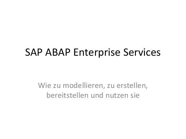SAP ABAP Enterprise Services Wie zu modellieren, zu erstellen, bereitstellen und nutzen sie