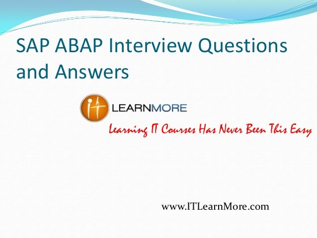 SAP ABAP Interview Questions and Answers Learning IT Courses Has Never Been This Easy  www.ITLearnMore.com