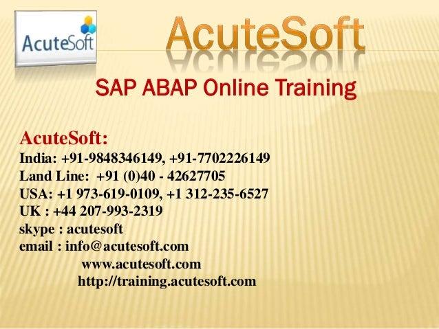 SAP ABAP Online Training AcuteSoft: India: +91-9848346149, +91-7702226149 Land Line: +91 (0)40 - 42627705 USA: +1 973-619-...