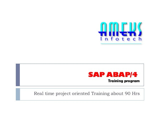SAP ABAP/4  Training program  Real time project oriented Training about 90 Hrs