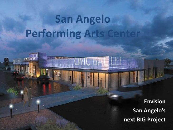 San AngeloPerforming Arts Center<br />Envision <br />San Angelo's <br />next BIG Project<br />