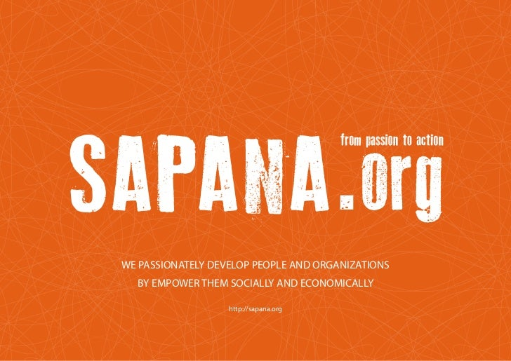 WE PASSIONATELY DEVELOP PEOPLE AND ORGANIZATIONS  BY EMPOWER THEM SOCIALLY AND ECONOMICALLY                   http://sapan...