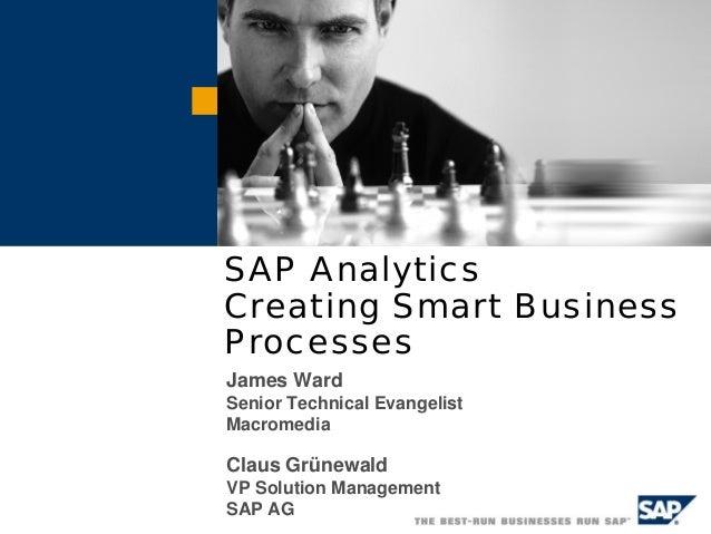 SAP Analytics Creating Smart Business Processes James Ward Senior Technical Evangelist Macromedia  Claus Grünewald VP Solu...
