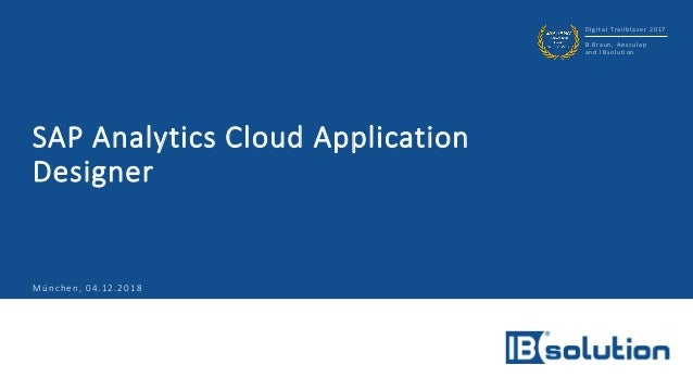 Digital Trailblazer 2017 B.Braun, Aesculap and IBsolution SAP Analytics Cloud Application Designer München, 04.12.2018