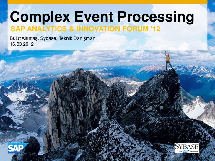 Complex Event ProcessingSAP ANALYTICS & INNOVATION FORUM 12Bulut Altıntaş, Sybase, Teknik Danışman16.03.2012