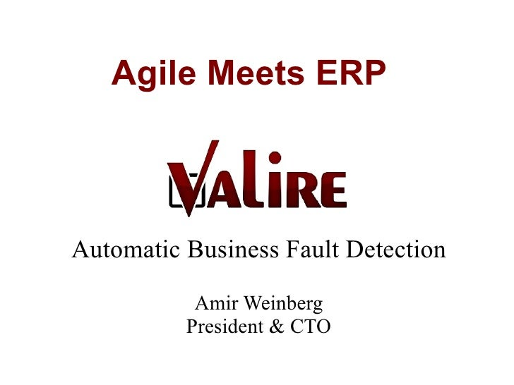 Agile Meets ERPAutomatic Business Fault Detection           Amir Weinberg          President & CTO