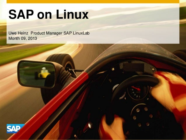 SAP on Linux Uwe Heinz Product Manager SAP LinuxLab Month 09, 2013
