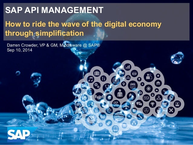 SAP API MANAGEMENT  How to ride the wave of the digital economy  through simplification  Darren Crowder, VP & GM, Middlewa...