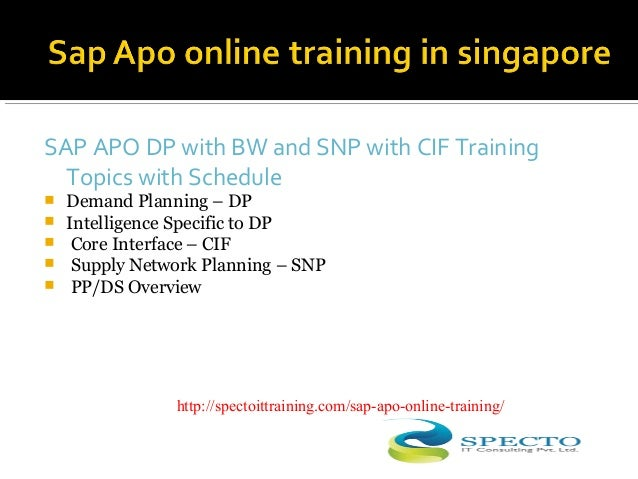 SAP APO DP with BW and SNP with CIF Training Topics with Schedule  Demand Planning – DP  Intelligence Specific to DP  C...