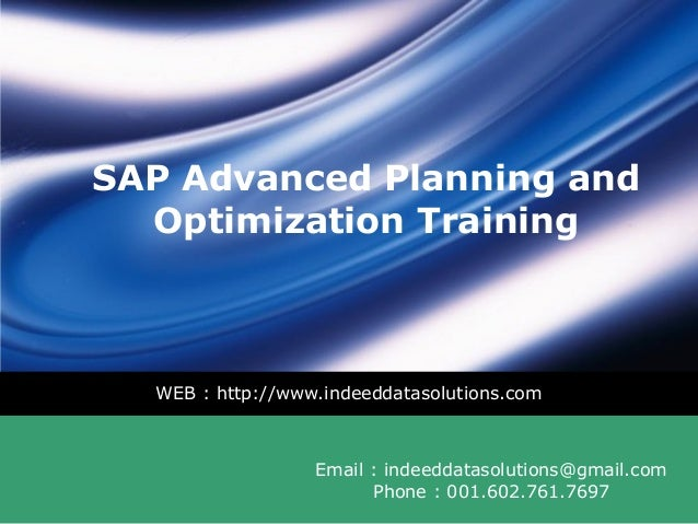 LOGO SAP Advanced Planning and Optimization Training WEB : http://www.indeeddatasolutions.com Email : indeeddatasolutions@...