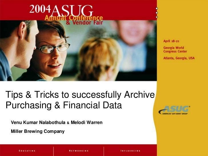Tips & Tricks to successfully ArchivePurchasing & Financial Data Venu Kumar Nalabothula   &   Melodi Warren Miller Brewing...