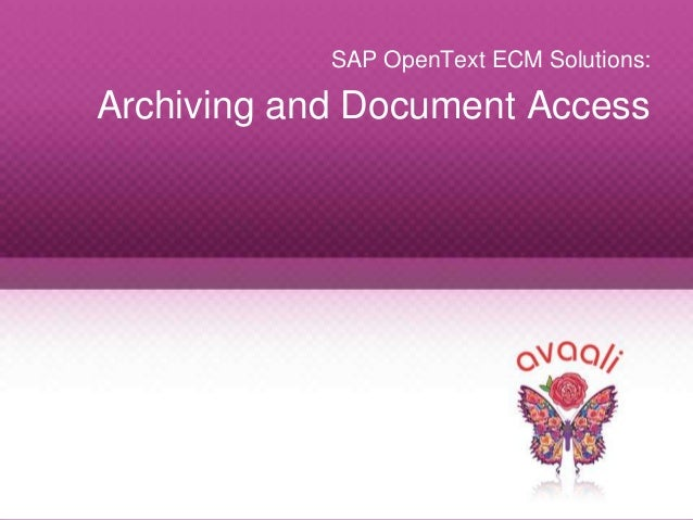Copyright © 2013 Avaali. All Rights Reserved. 1 SAP OpenText ECM Solutions: Archiving and Document Access