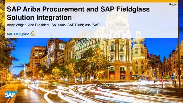 Andy Wright, Vice President, Solutions, SAP Fieldglass (SAP) SAP Ariba Procurement and SAP Fieldglass Solution Integration...