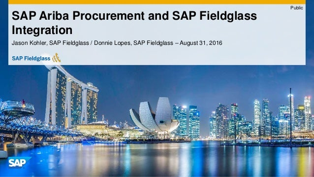 Public Jason Kohler, SAP Fieldglass / Donnie Lopes, SAP Fieldglass – August 31, 2016 SAP Ariba Procurement and SAP Fieldgl...