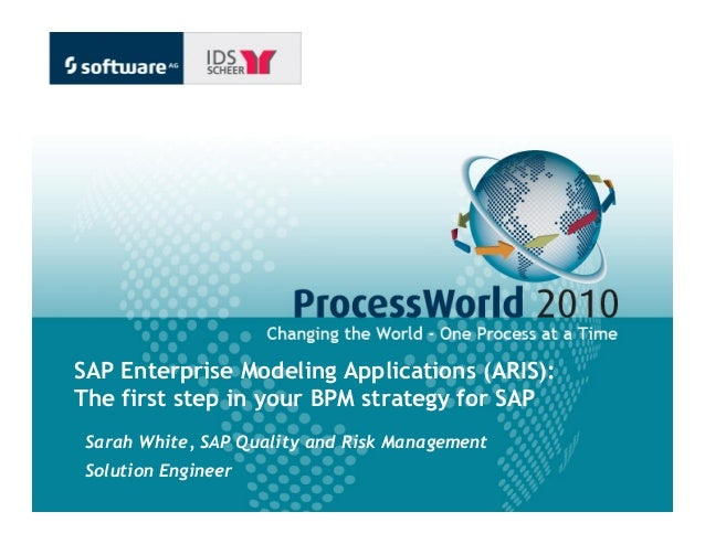 SAP Enterprise Modeling Applications (ARIS):The first step in your BPM strategy for SAP•Sarah White, SAP Quality and Risk ...