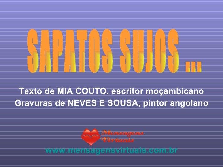 Texto de MIA COUTO, escritor moçambicano Gravuras de NEVES E SOUSA, pintor angolano www.mensagensvirtuais.com.br SAPATOS S...