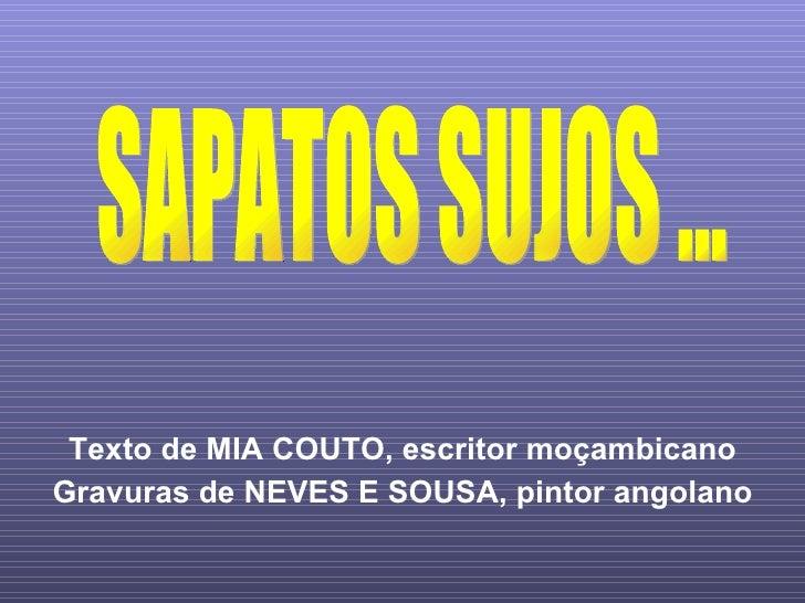 Texto de MIA COUTO, escritor moçambicano Gravuras de NEVES E SOUSA, pintor angolano SAPATOS SUJOS ...