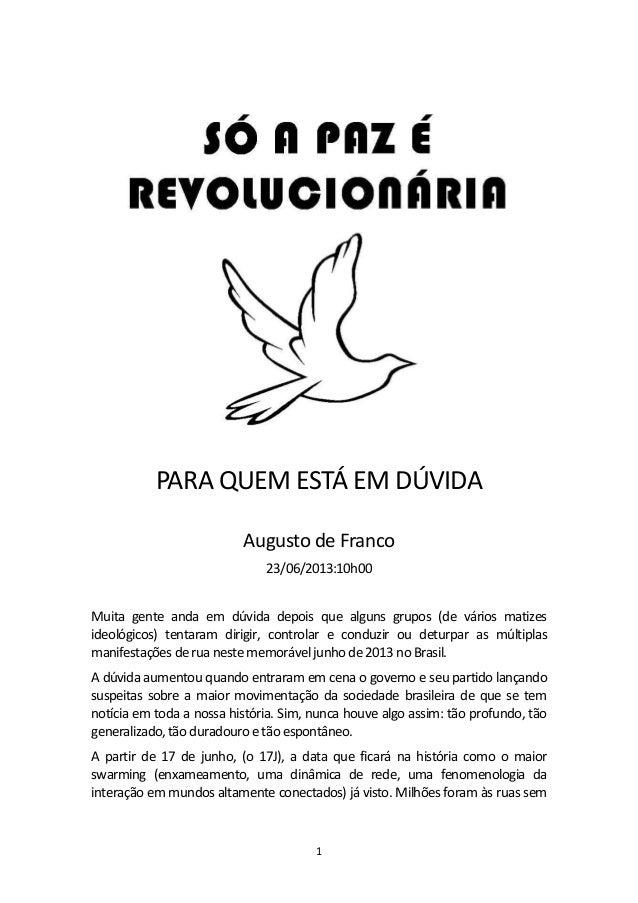 1PARA QUEM ESTÁ EM DÚVIDAAugusto de Franco23/06/2013:10h00Muita gente anda em dúvida depois que alguns grupos (de vários m...