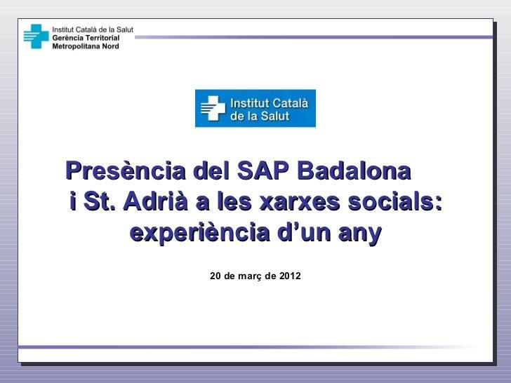 Presència del SAP Badalonai St. Adrià a les xarxes socials:      experiència d'un any            20 de març de 2012