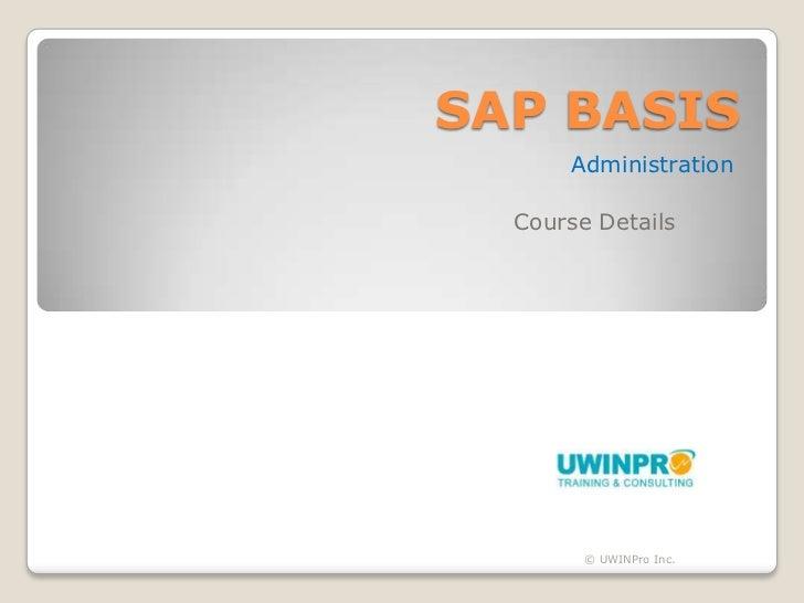 SAP BASIS      Administration  Course Details        © UWINPro Inc.